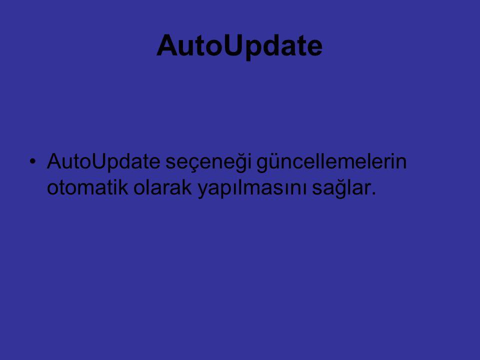 AutoUpdate AutoUpdate seçeneği güncellemelerin otomatik olarak yapılmasını sağlar.