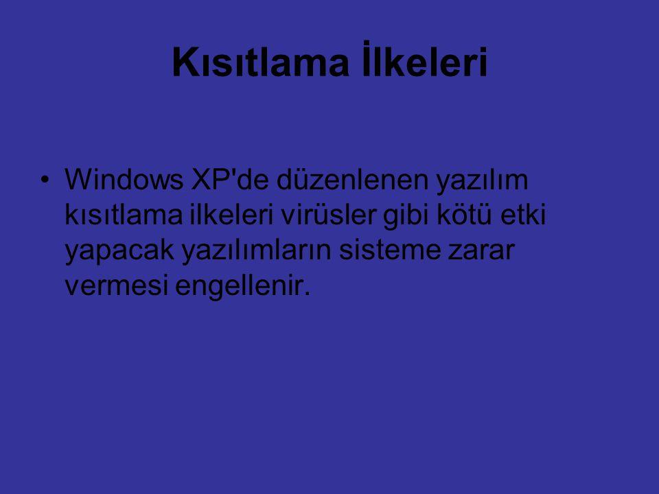 Kısıtlama İlkeleri Windows XP'de düzenlenen yazılım kısıtlama ilkeleri virüsler gibi kötü etki yapacak yazılımların sisteme zarar vermesi engellenir.