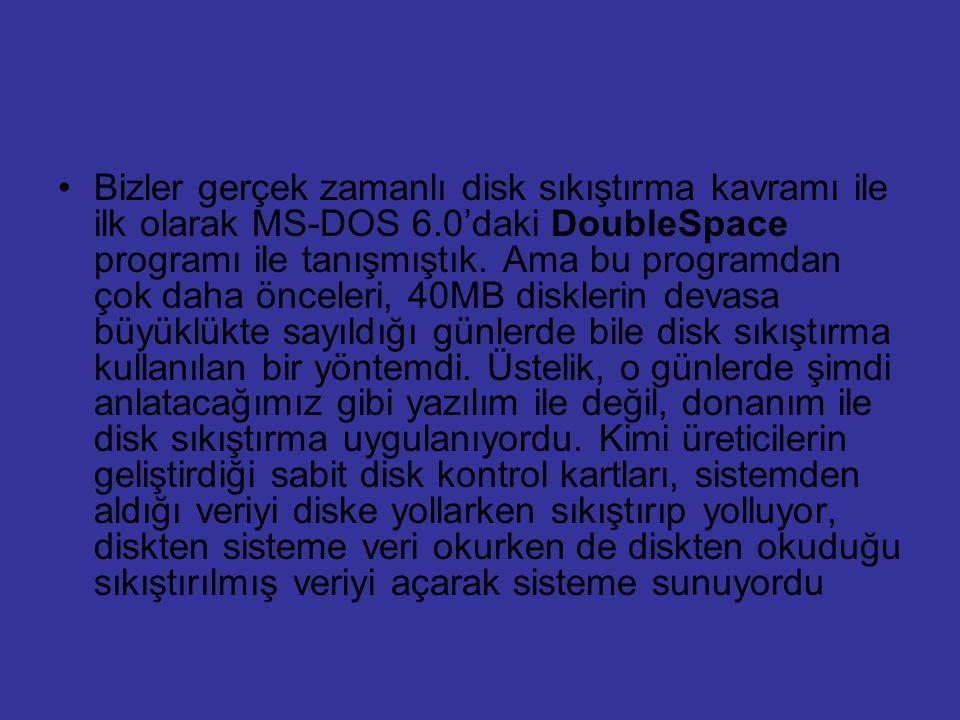 Bizler gerçek zamanlı disk sıkıştırma kavramı ile ilk olarak MS-DOS 6.0'daki DoubleSpace programı ile tanışmıştık. Ama bu programdan çok daha önceleri