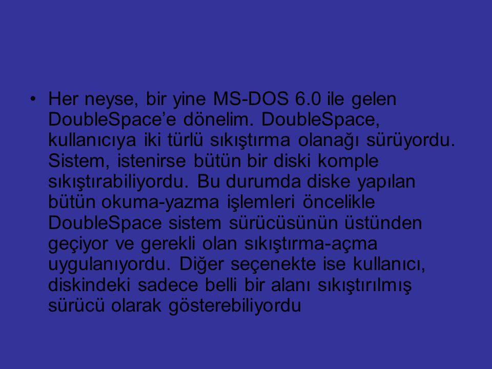 Her neyse, bir yine MS-DOS 6.0 ile gelen DoubleSpace'e dönelim. DoubleSpace, kullanıcıya iki türlü sıkıştırma olanağı sürüyordu. Sistem, istenirse büt