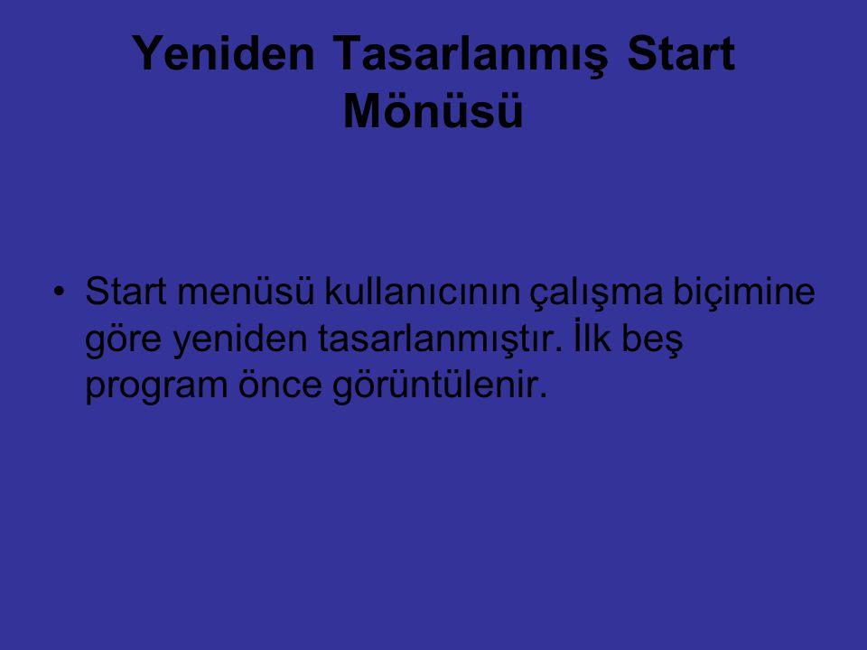 Yeniden Tasarlanmış Start Mönüsü Start menüsü kullanıcının çalışma biçimine göre yeniden tasarlanmıştır. İlk beş program önce görüntülenir.