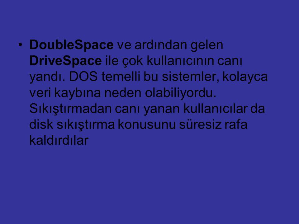 DoubleSpace ve ardından gelen DriveSpace ile çok kullanıcının canı yandı. DOS temelli bu sistemler, kolayca veri kaybına neden olabiliyordu. Sıkıştırm