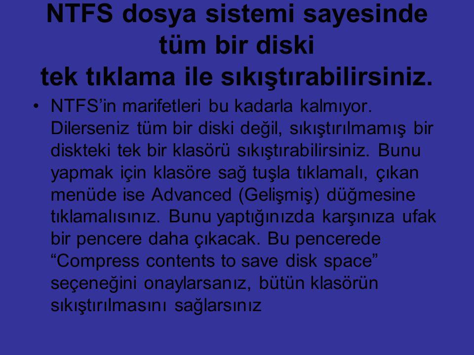 NTFS dosya sistemi sayesinde tüm bir diski tek tıklama ile sıkıştırabilirsiniz. NTFS'in marifetleri bu kadarla kalmıyor. Dilerseniz tüm bir diski deği