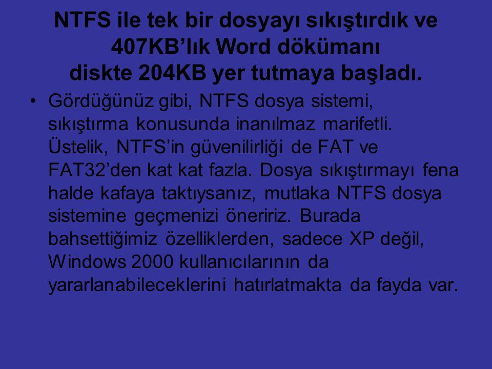 NTFS ile tek bir dosyayı sıkıştırdık ve 407KB'lık Word dökümanı diskte 204KB yer tutmaya başladı. Gördüğünüz gibi, NTFS dosya sistemi, sıkıştırma konu