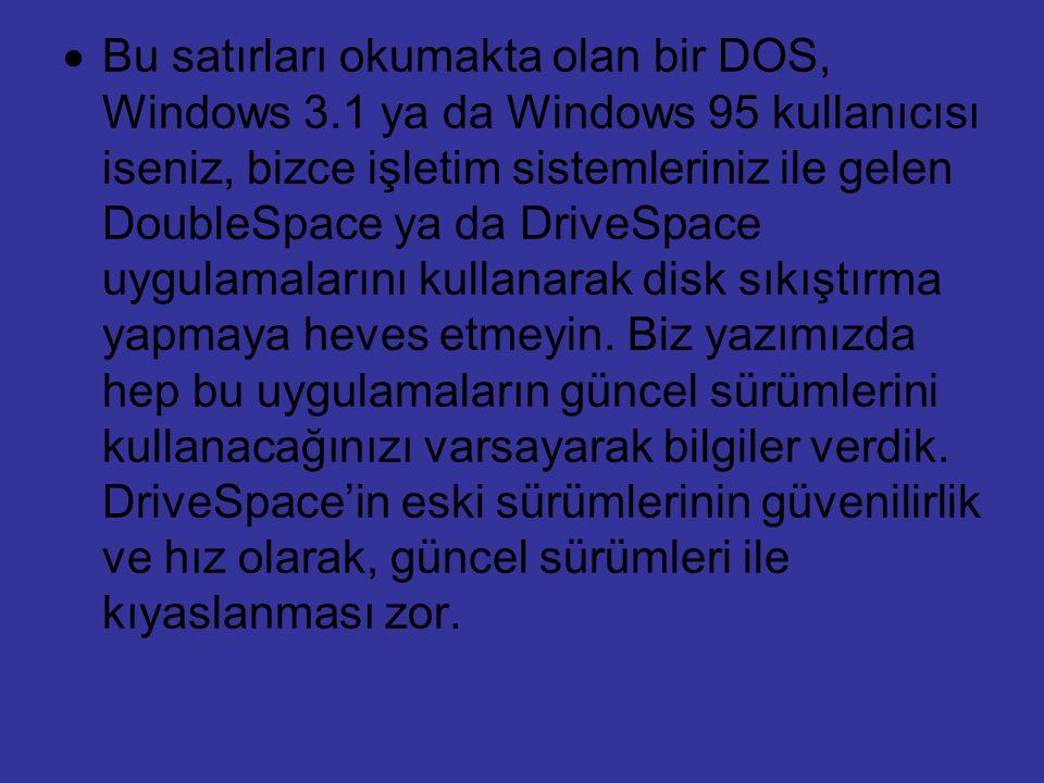  Bu satırları okumakta olan bir DOS, Windows 3.1 ya da Windows 95 kullanıcısı iseniz, bizce işletim sistemleriniz ile gelen DoubleSpace ya da DriveSp