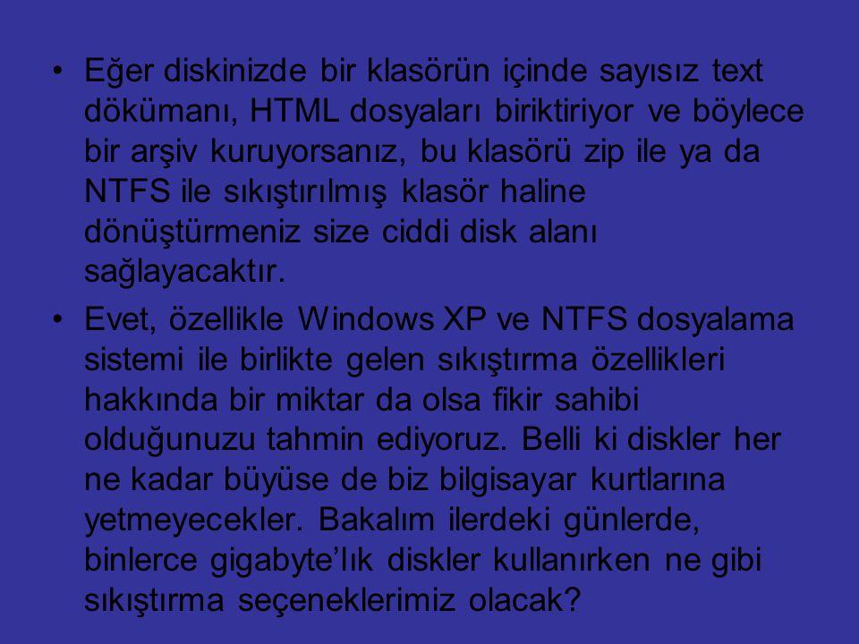 Eğer diskinizde bir klasörün içinde sayısız text dökümanı, HTML dosyaları biriktiriyor ve böylece bir arşiv kuruyorsanız, bu klasörü zip ile ya da NTF