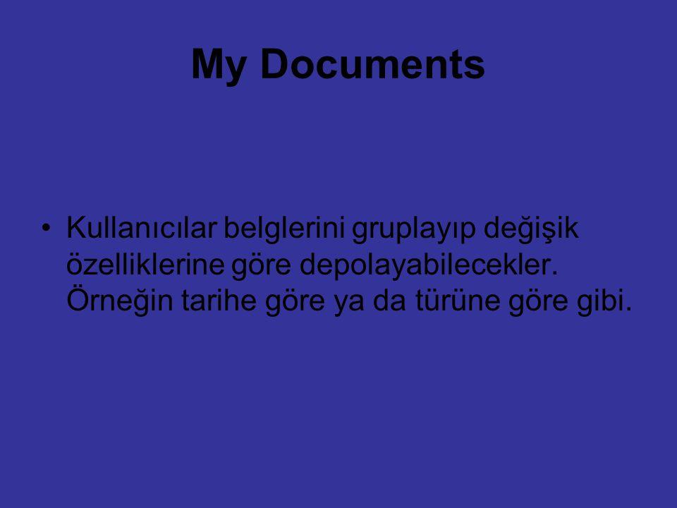 My Documents Kullanıcılar belglerini gruplayıp değişik özelliklerine göre depolayabilecekler. Örneğin tarihe göre ya da türüne göre gibi.