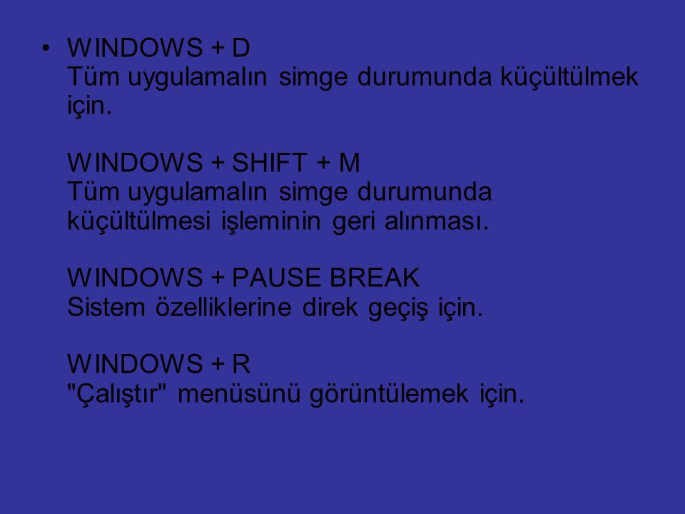 WINDOWS + D Tüm uygulamalın simge durumunda küçültülmek için. WINDOWS + SHIFT + M Tüm uygulamalın simge durumunda küçültülmesi işleminin geri alınması