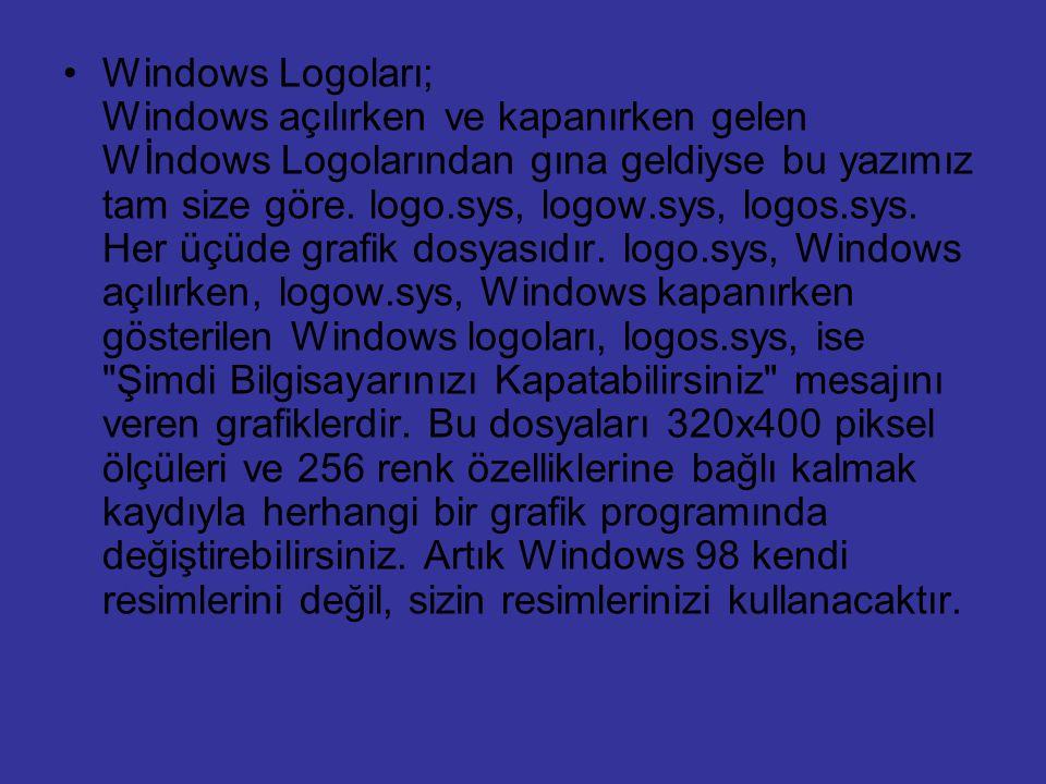 Windows Logoları; Windows açılırken ve kapanırken gelen Wİndows Logolarından gına geldiyse bu yazımız tam size göre. logo.sys, logow.sys, logos.sys. H