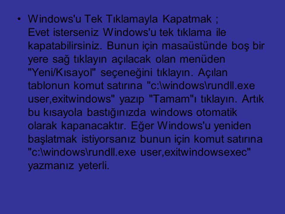 Windows'u Tek Tıklamayla Kapatmak ; Evet isterseniz Windows'u tek tıklama ile kapatabilirsiniz. Bunun için masaüstünde boş bir yere sağ tıklayın açıla