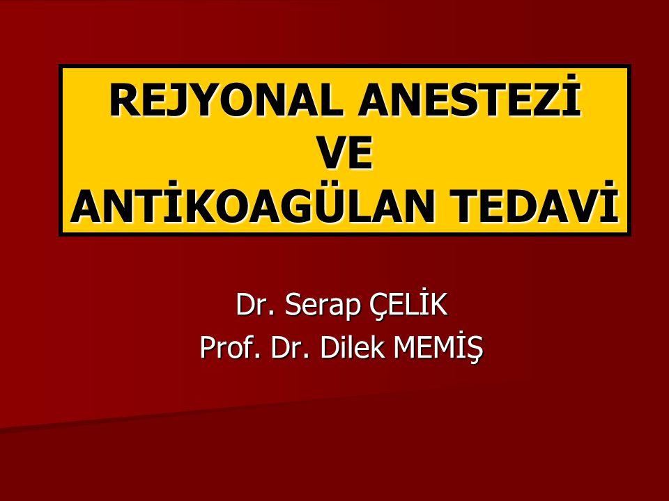 REJYONAL ANESTEZİ VE ANTİKOAGÜLAN TEDAVİ Dr. Serap ÇELİK Prof. Dr. Dilek MEMİŞ