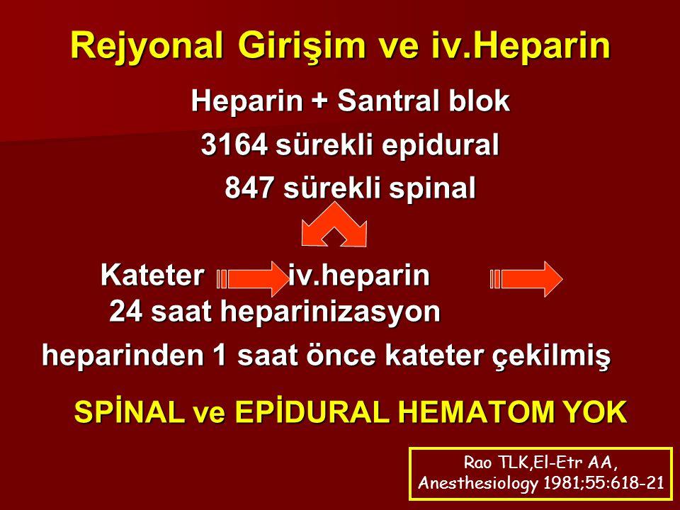 Rejyonal Girişim ve iv.Heparin Heparin + Santral blok 3164 sürekli epidural 847 sürekli spinal Kateter iv.heparin 24 saat heparinizasyon Kateter iv.he