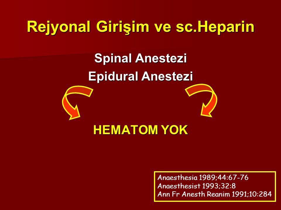 Rejyonal Girişim ve sc.Heparin Spinal Anestezi Epidural Anestezi HEMATOM YOK Anaesthesia 1989;44:67-76 Anaesthesist 1993;32:8 Ann Fr Anesth Reanim 199