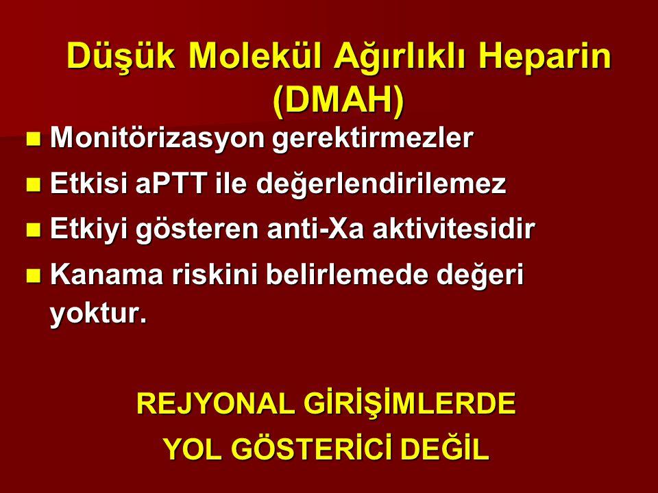 Düşük Molekül Ağırlıklı Heparin (DMAH) Monitörizasyon gerektirmezler Monitörizasyon gerektirmezler Etkisi aPTT ile değerlendirilemez Etkisi aPTT ile d