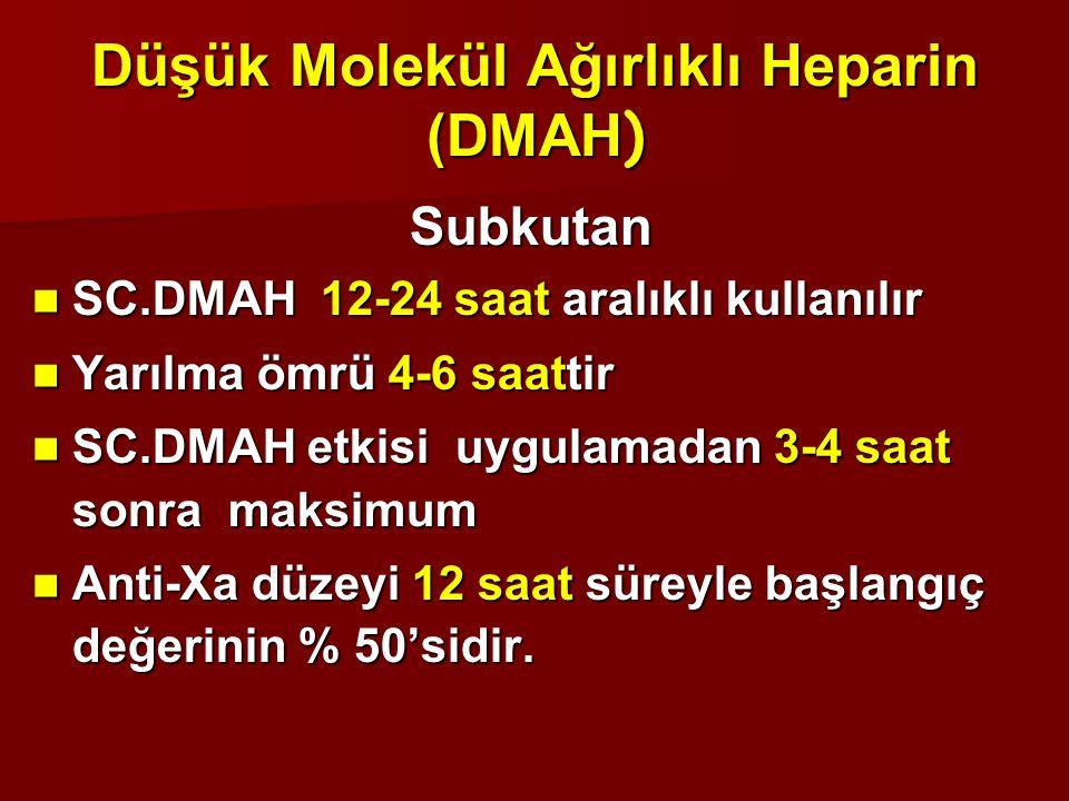 Subkutan SC.DMAH 12-24 saat aralıklı kullanılır SC.DMAH 12-24 saat aralıklı kullanılır Yarılma ömrü 4-6 saattir Yarılma ömrü 4-6 saattir SC.DMAH etkis