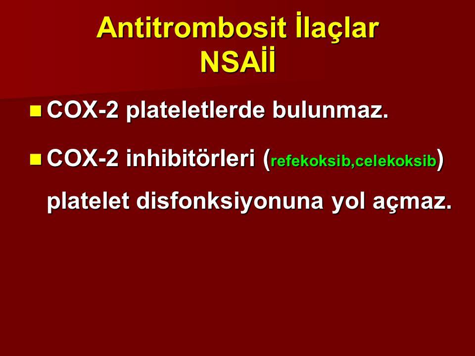 Antitrombosit İlaçlar NSAİİ COX-2 plateletlerde bulunmaz. COX-2 plateletlerde bulunmaz. COX-2 inhibitörleri ( refekoksib,celekoksib ) platelet disfonk