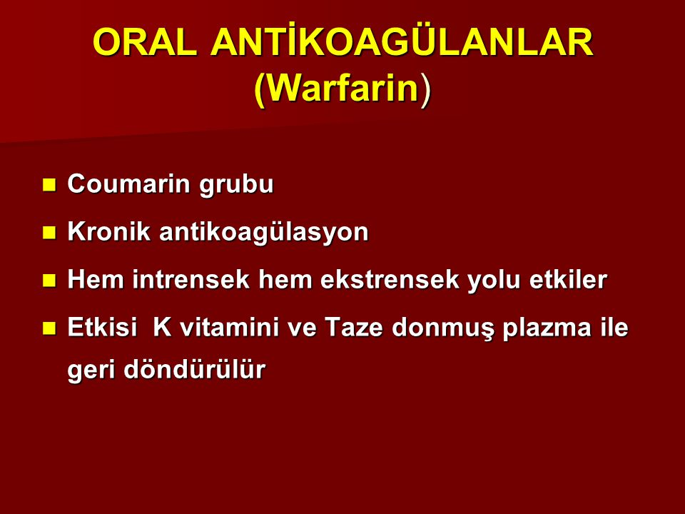 ORAL ANTİKOAGÜLANLAR (Warfarin) Coumarin grubu Coumarin grubu Kronik antikoagülasyon Kronik antikoagülasyon Hem intrensek hem ekstrensek yolu etkiler
