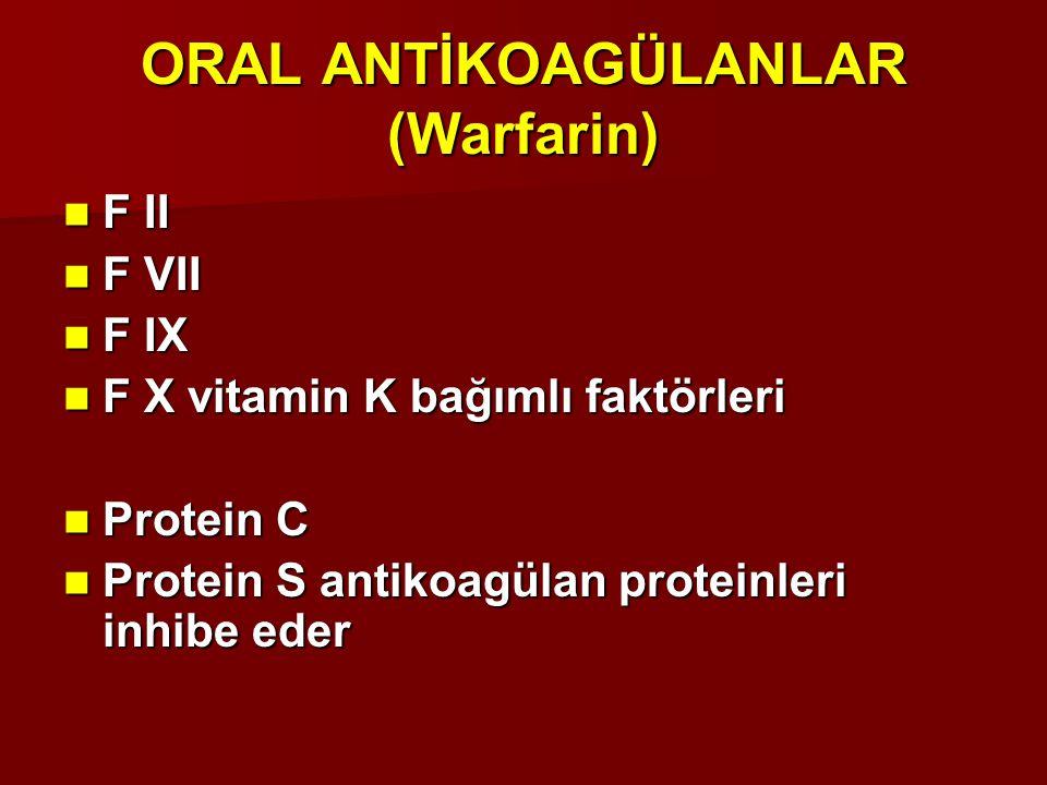 ORAL ANTİKOAGÜLANLAR (Warfarin) F II F II F VII F VII F IX F IX F X vitamin K bağımlı faktörleri F X vitamin K bağımlı faktörleri Protein C Protein C