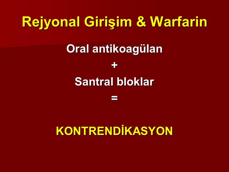 Rejyonal Girişim & Warfarin Oral antikoagülan + Santral bloklar =KONTRENDİKASYON