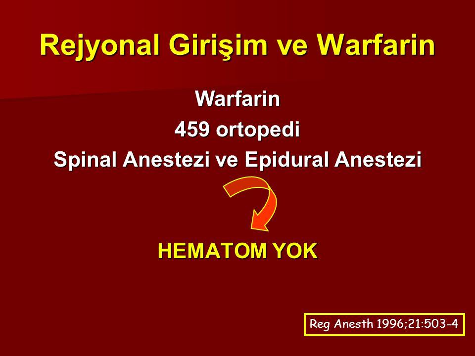 Rejyonal Girişim ve Warfarin Warfarin 459 ortopedi Spinal Anestezi ve Epidural Anestezi HEMATOM YOK Reg Anesth 1996;21:503-4