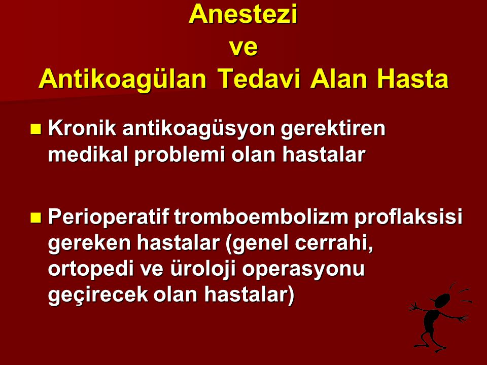 Anestezi ve Antikoagülan Tedavi Alan Hasta Kronik antikoagüsyon gerektiren medikal problemi olan hastalar Kronik antikoagüsyon gerektiren medikal prob