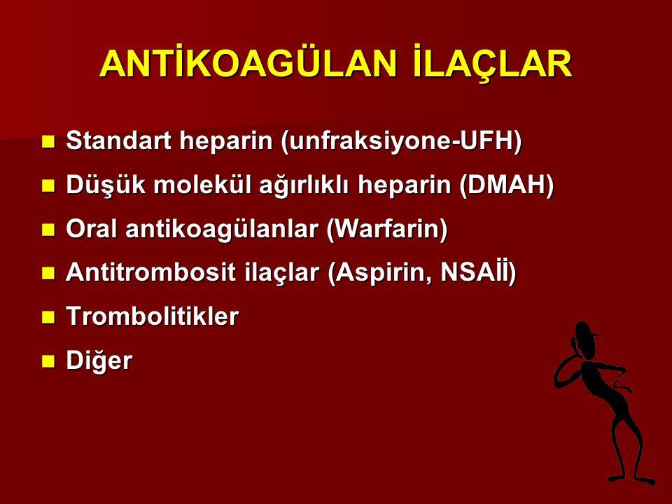ANTİKOAGÜLAN İLAÇLAR Standart heparin (unfraksiyone-UFH) Standart heparin (unfraksiyone-UFH) Düşük molekül ağırlıklı heparin (DMAH) Düşük molekül ağır