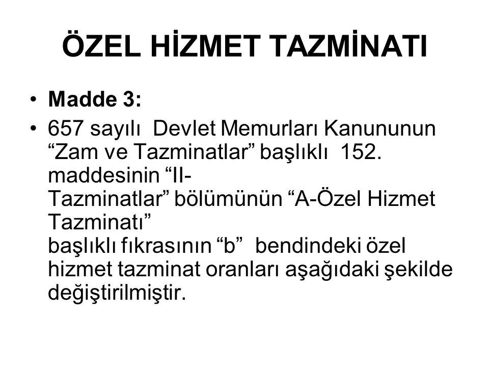 ÖZEL HİZMET TAZMİNATI Madde 3: 657 sayılı Devlet Memurları Kanununun Zam ve Tazminatlar başlıklı 152.