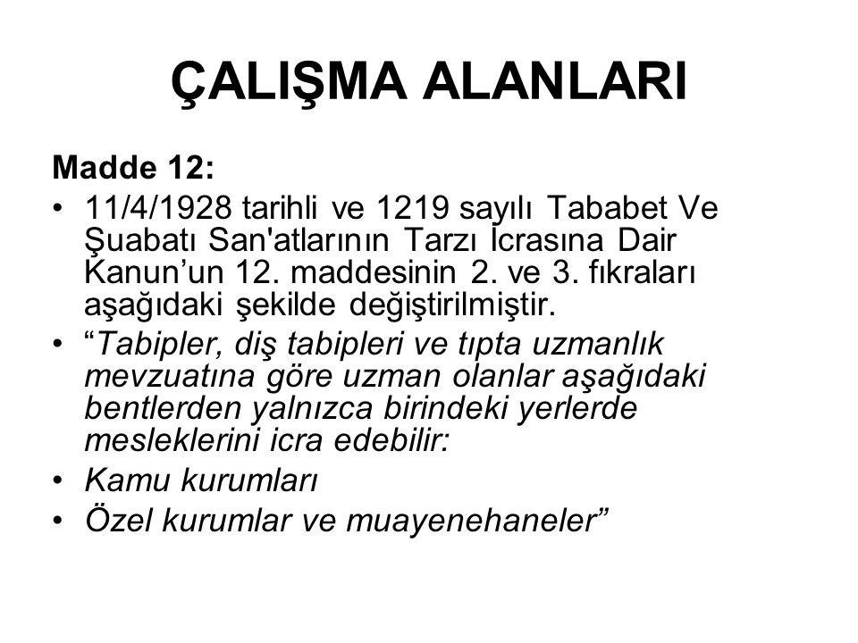 ÇALIŞMA ALANLARI Madde 12: 11/4/1928 tarihli ve 1219 sayılı Tababet Ve Şuabatı San atlarının Tarzı İcrasına Dair Kanun'un 12.