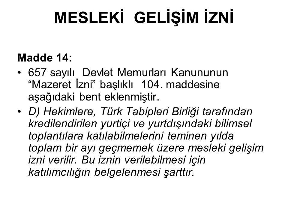 MESLEKİ GELİŞİM İZNİ Madde 14: 657 sayılı Devlet Memurları Kanununun Mazeret İzni başlıklı 104.