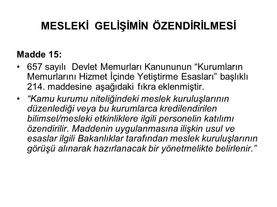 MESLEKİ GELİŞİMİN ÖZENDİRİLMESİ Madde 15: 657 sayılı Devlet Memurları Kanununun Kurumların Memurlarını Hizmet İçinde Yetiştirme Esasları başlıklı 214.