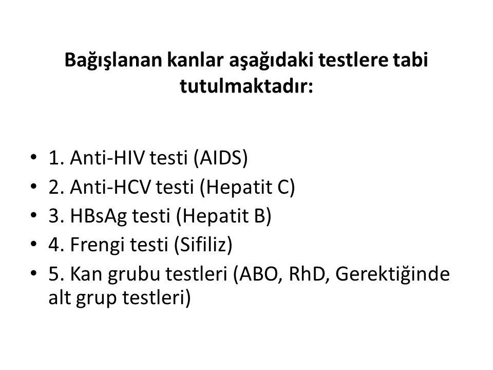 Bağışlanan kanlar aşağıdaki testlere tabi tutulmaktadır: 1. Anti-HIV testi (AIDS) 2. Anti-HCV testi (Hepatit C) 3. HBsAg testi (Hepatit B) 4. Frengi t