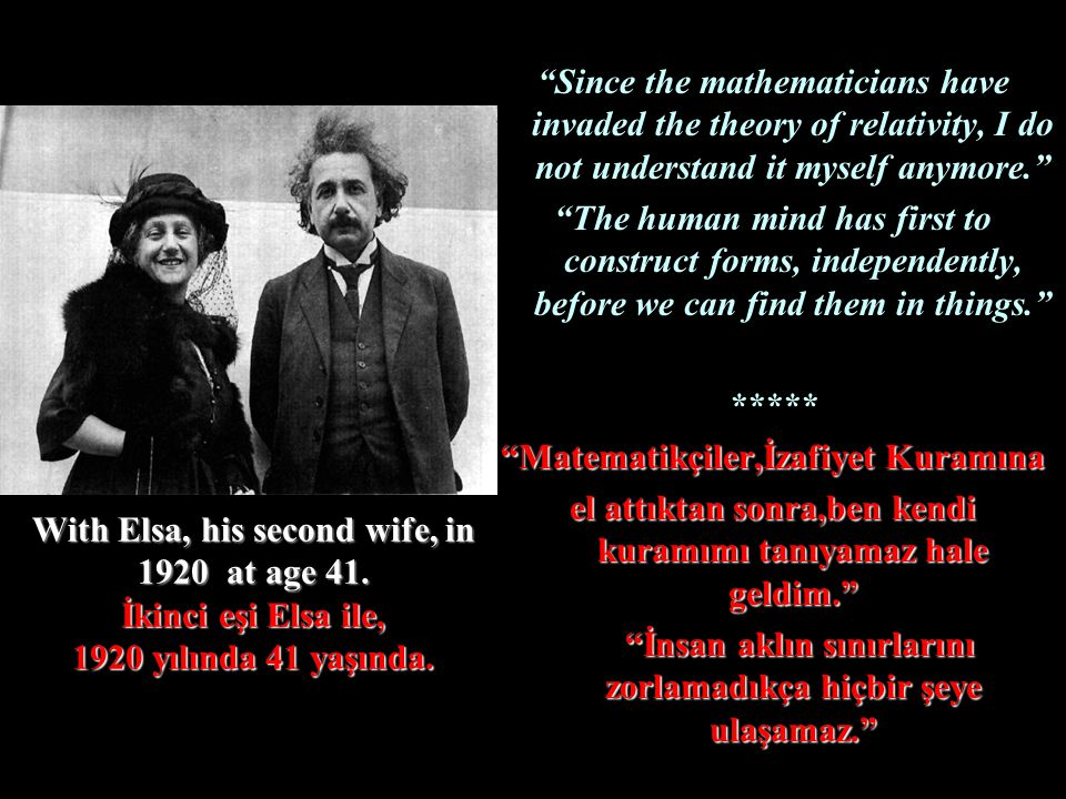 """With Elsa, his second wife, in 1920 at age 41. İkinci eşi Elsa ile, 1920 yılında 41 yaşında. """"Since the mathematicians have invaded the theory of rela"""