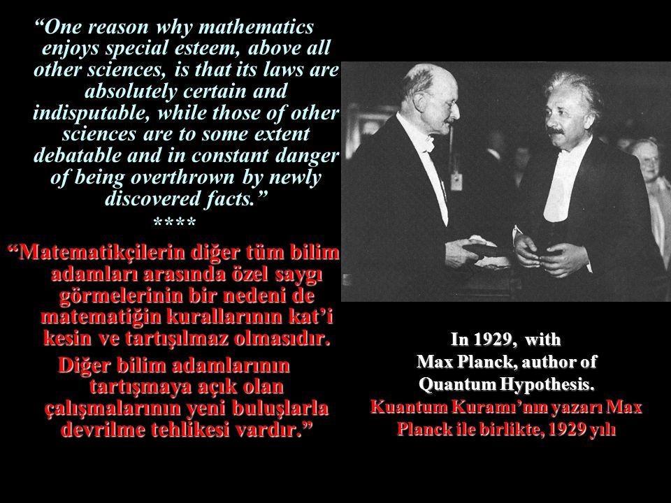 "In 1929, with Max Planck, author of Quantum Hypothesis. Kuantum Kuramı'nın yazarı Max Planck ile birlikte, 1929 yılı ""One reason why mathematics enjoy"