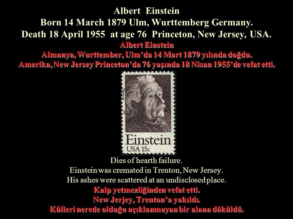 Albert Einstein Almanya, Wurttember, Ulm'da 14 Mart 1879 yılında doğdu. Amerika, New Jersey Princeton'da 76 yaşında 18 Nisan 1955'de vefat etti. Alber