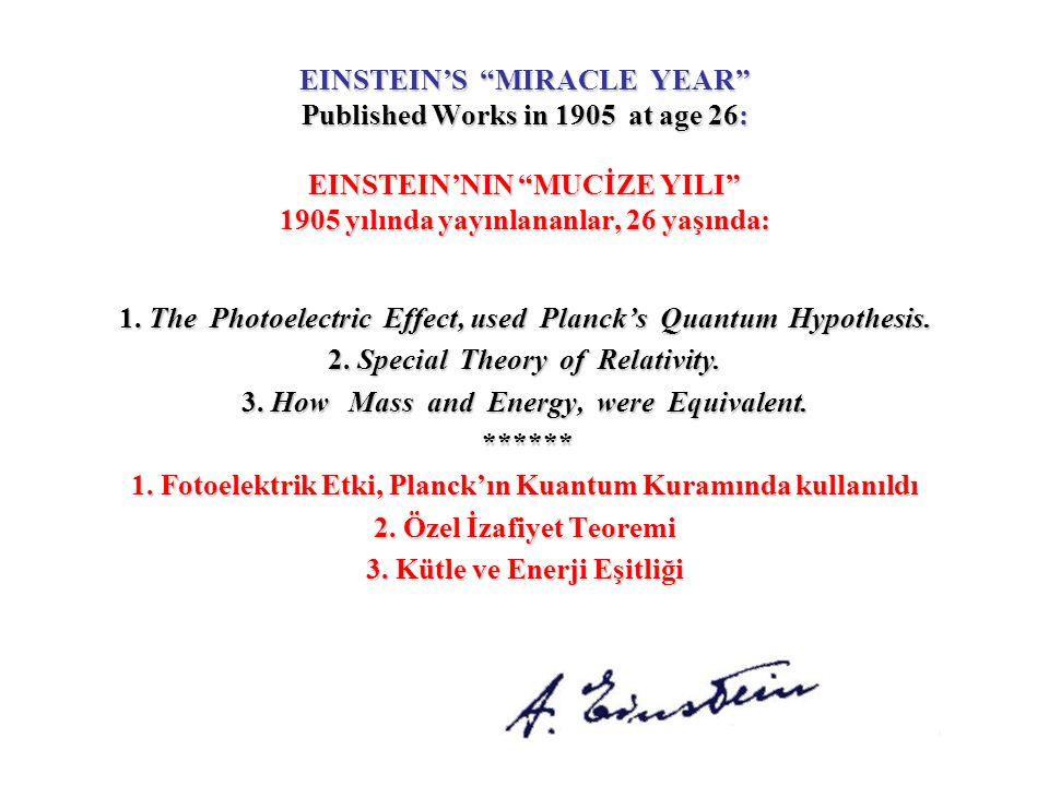 """EINSTEIN'S """"MIRACLE YEAR"""" Published Works in 1905 at age 26: EINSTEIN'NIN """"MUCİZE YILI"""" 1905 yılında yayınlananlar, 26 yaşında: 1. The Photoelectric E"""