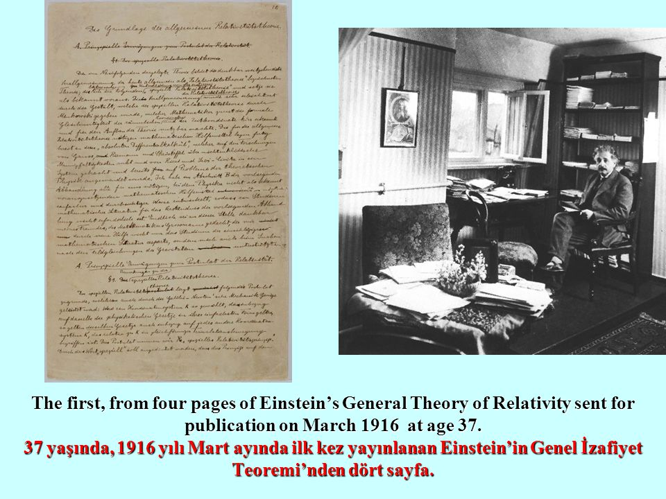 The first, from four pages of Einstein's General Theory of Relativity sent for publication on March 1916 at age 37.