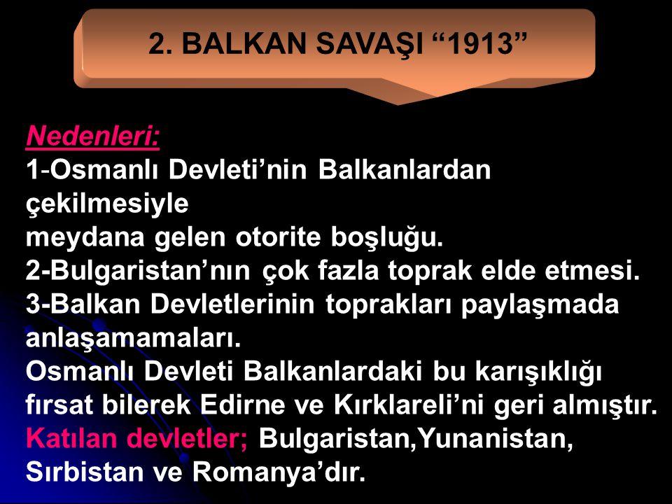 """Önemi: Osmanlı Devleti Midye-Enez hattının batısında kalan bütün toprakları kaybetti. DİKKAT: İttihat ve Terakki Partisine ait bir grup silahlı güç """"B"""