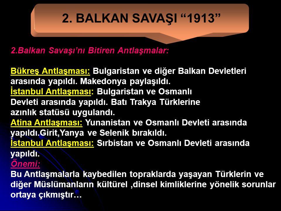 """2. BALKAN SAVAŞI """"1913"""" Nedenleri: 1-Osmanlı Devleti'nin Balkanlardan çekilmesiyle meydana gelen otorite boşluğu. 2-Bulgaristan'nın çok fazla toprak e"""