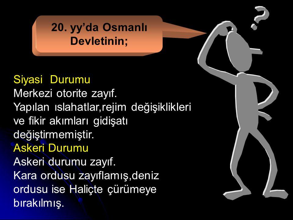 20.yy'da Osmanlı Devletinin; Siyasi Durumu Merkezi otorite zayıf.