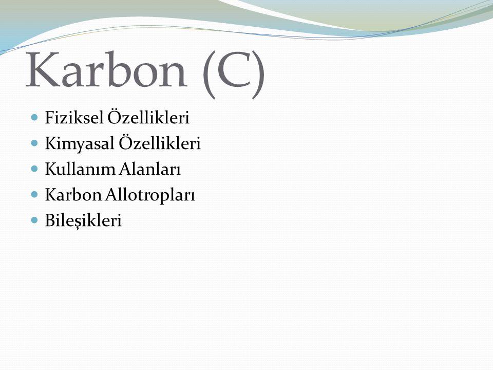 Karbon (C) Fiziksel Özellikleri Kimyasal Özellikleri Kullanım Alanları Karbon Allotropları Bileşikleri