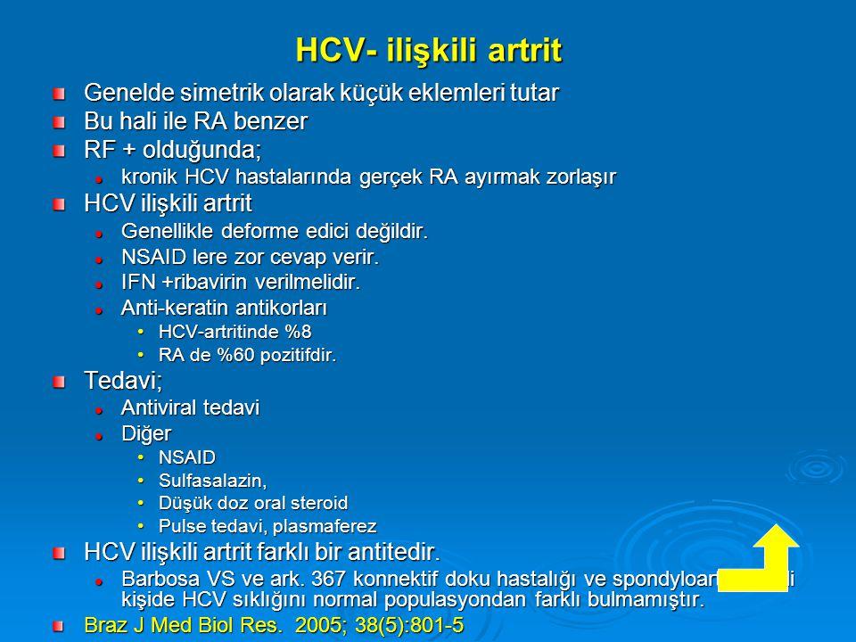 HCV- ilişkili artrit Genelde simetrik olarak küçük eklemleri tutar Bu hali ile RA benzer RF + olduğunda; kronik HCV hastalarında gerçek RA ayırmak zorlaşır kronik HCV hastalarında gerçek RA ayırmak zorlaşır HCV ilişkili artrit Genellikle deforme edici değildir.