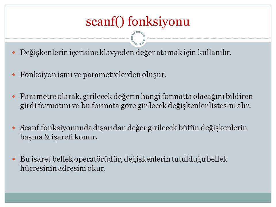 scanf() fonksiyonu Değişkenlerin içerisine klavyeden değer atamak için kullanılır.