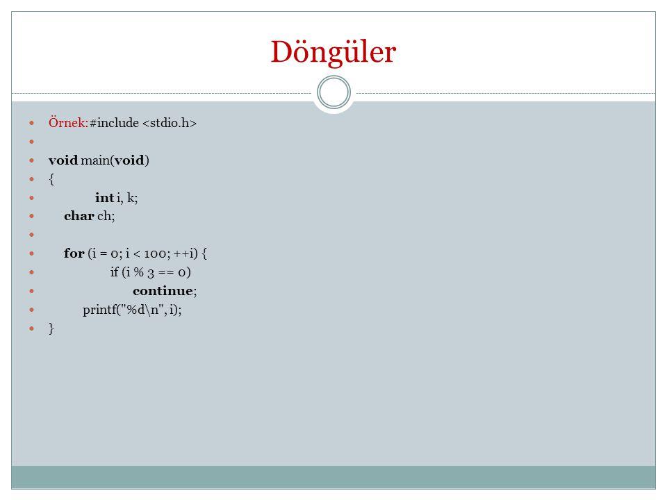 Döngüler Örnek:#include void main(void) { int i, k; char ch; for (i = 0; i < 100; ++i) { if (i % 3 == 0) continue; printf( %d\n , i); }