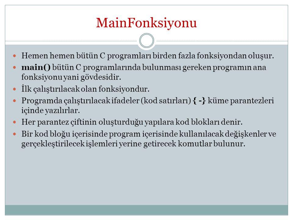 MainFonksiyonu Hemen hemen bütün C programları birden fazla fonksiyondan oluşur.