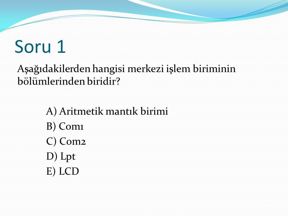 Soru 1 Aşağıdakilerden hangisi merkezi işlem biriminin bölümlerinden biridir.