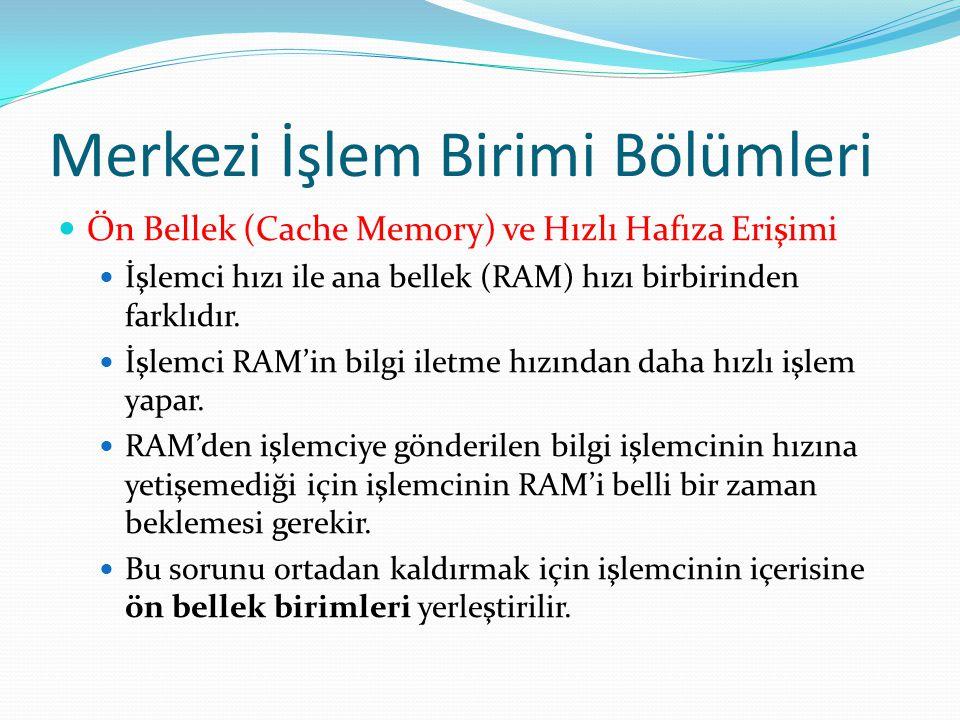 Merkezi İşlem Birimi Bölümleri Ön Bellek (Cache Memory) ve Hızlı Hafıza Erişimi İşlemci hızı ile ana bellek (RAM) hızı birbirinden farklıdır.