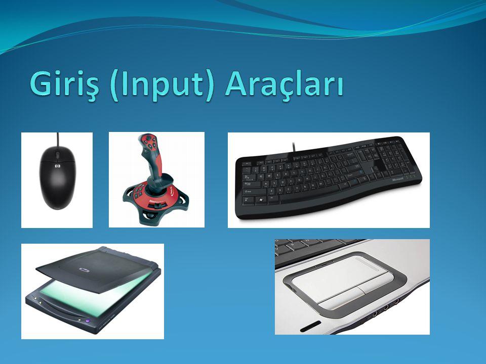 Giriş (Input) Araçları Bilgisayara dış ortamdan bilgi girilmesini sağlayan donanım elemanlarıdır.