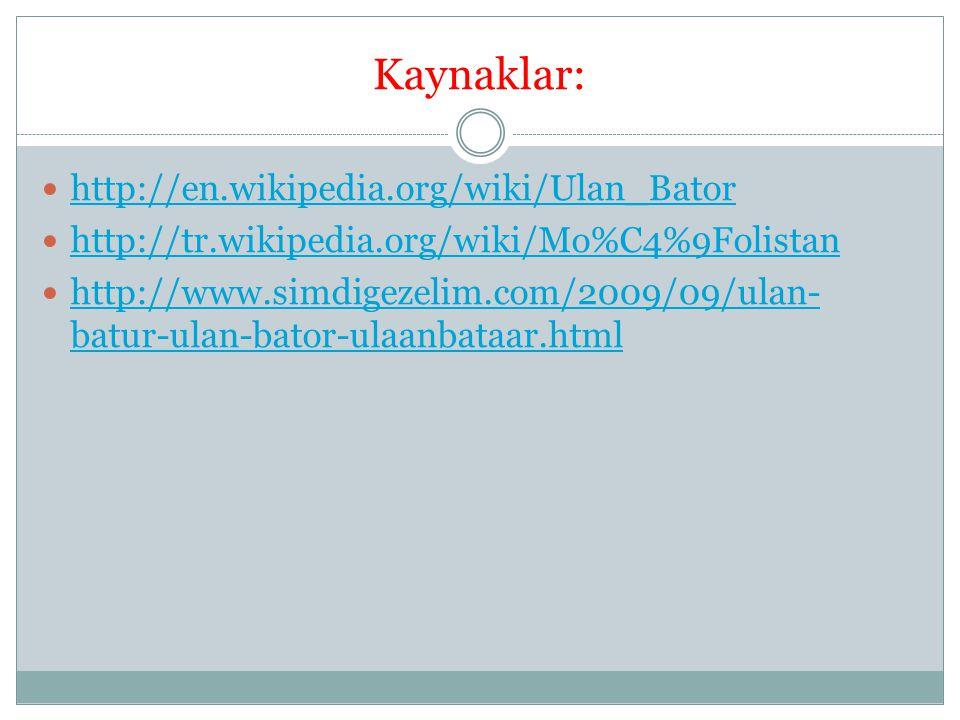 Kaynaklar: http://en.wikipedia.org/wiki/Ulan_Bator http://tr.wikipedia.org/wiki/Mo%C4%9Folistan http://www.simdigezelim.com/2009/09/ulan- batur-ulan-b