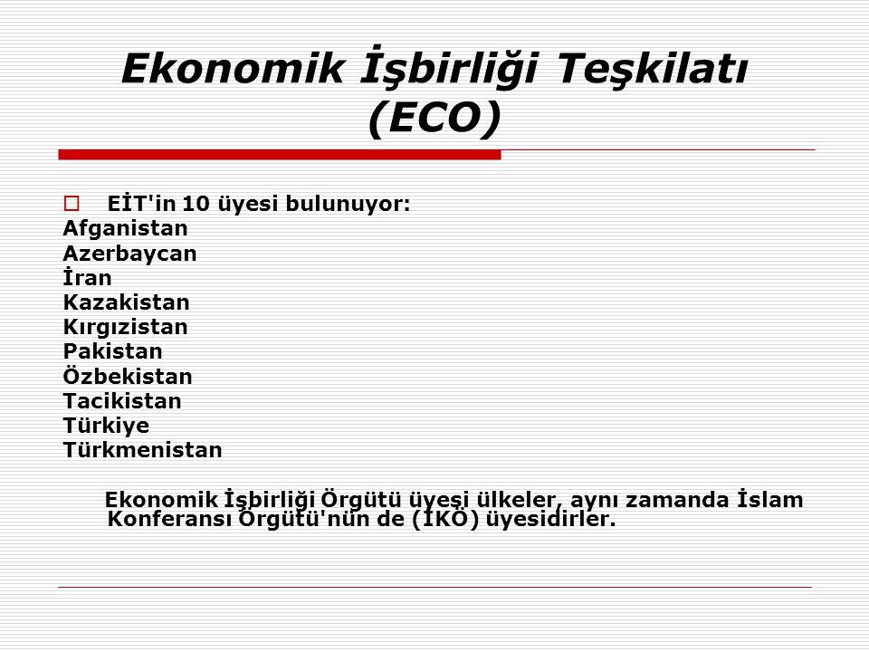  EİT'in 10 üyesi bulunuyor: Afganistan Azerbaycan İran Kazakistan Kırgızistan Pakistan Özbekistan Tacikistan Türkiye Türkmenistan Ekonomik İşbirliği