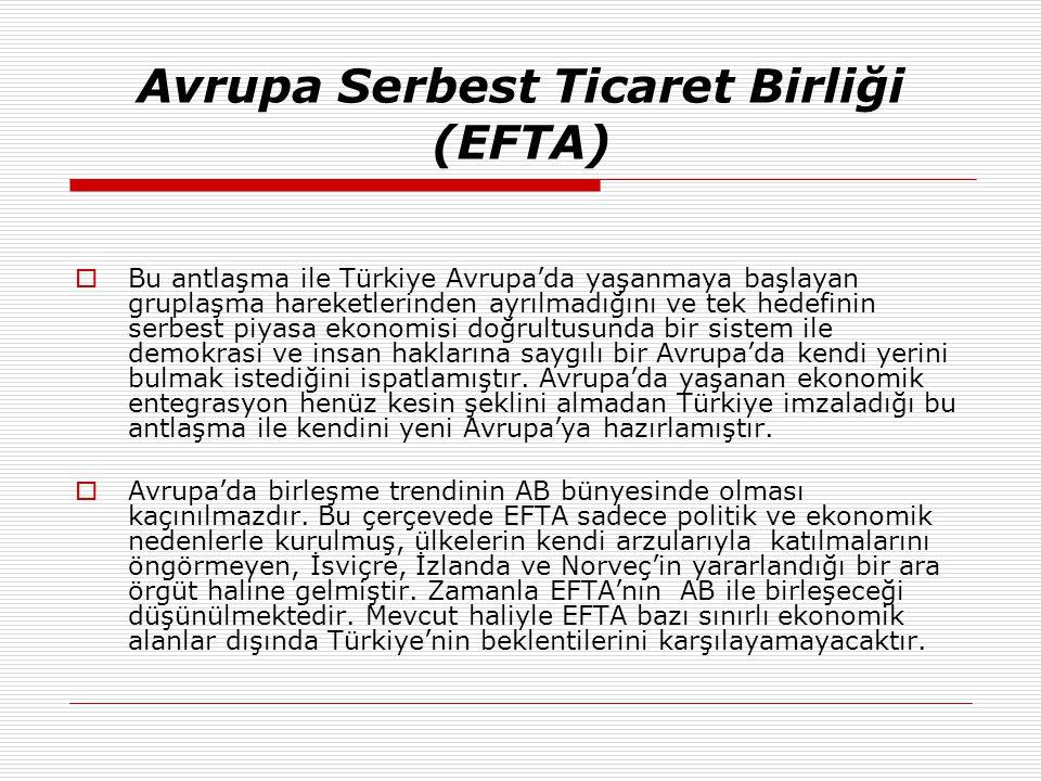 Avrupa Serbest Ticaret Birliği (EFTA)  Bu antlaşma ile Türkiye Avrupa'da yaşanmaya başlayan gruplaşma hareketlerinden ayrılmadığını ve tek hedefinin